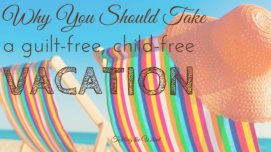 If you're a busy parent, a vacation without kids may be just what you need. Here's why you should take a guilt-free vacation.