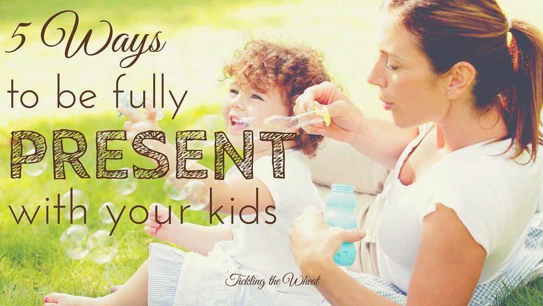 5 Ways to be Fully Present