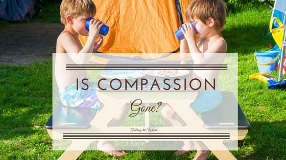 Is Compassion Gone? How to be Compassionate at Any Time