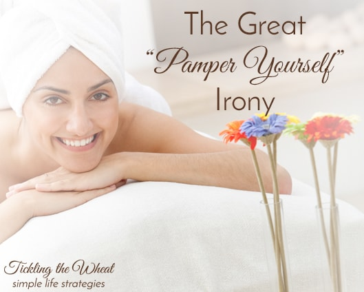 """The Great """"Pamper Yourself"""" Irony"""