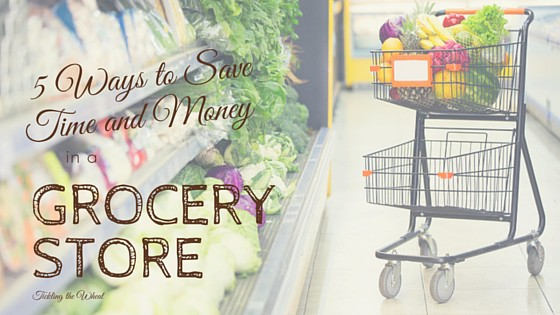5 Ways to Save Time and Money in a Grocery Store