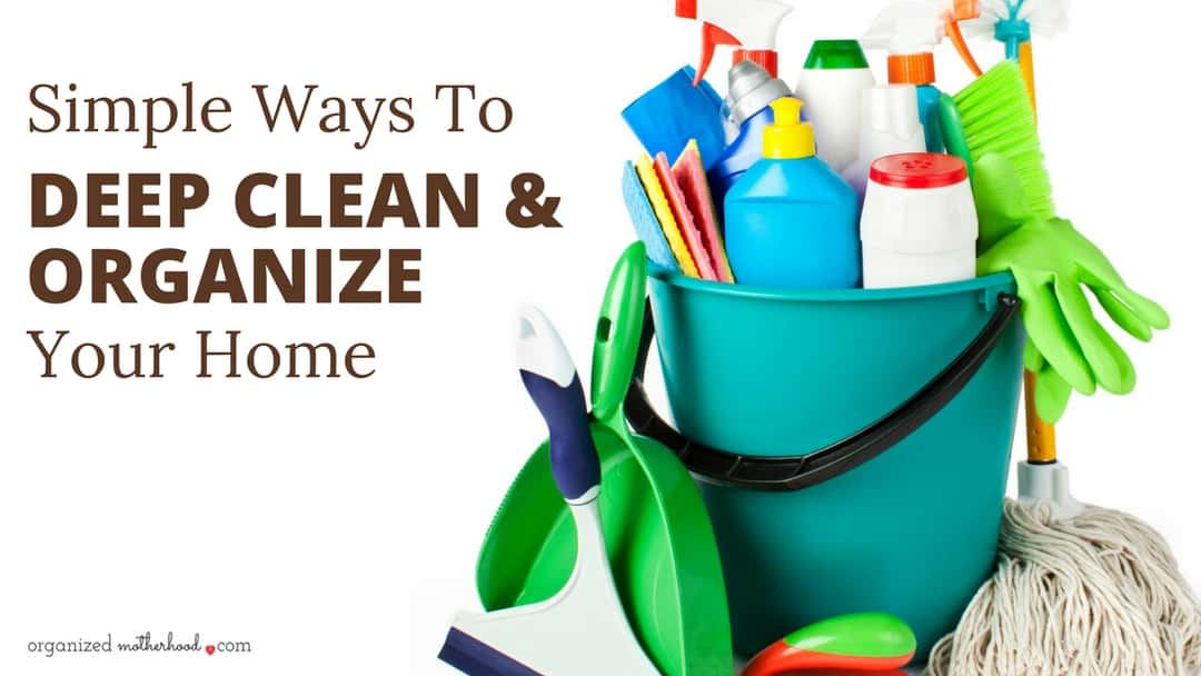 Simple ways to deep clean your home for Organize cleaning your house