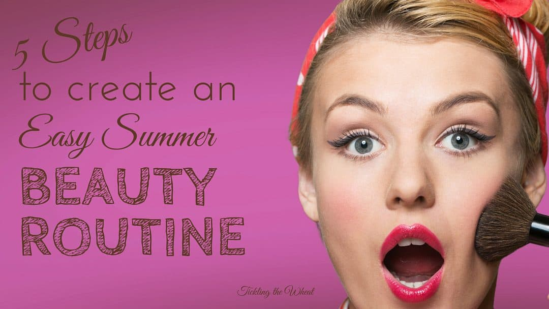 5 Steps to Create an Easy Summer Beauty Routine