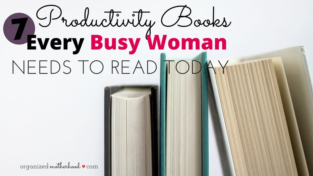 Read these 7 productivity books to get more organized and have better time management, even as a busy mom