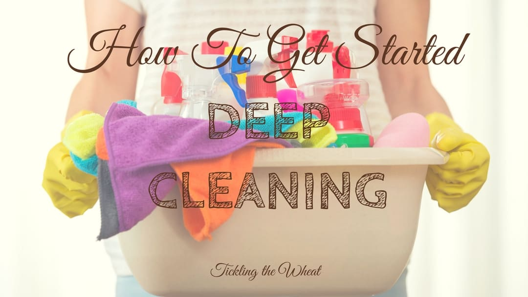 How to Get Started Deep Cleaning Your Home