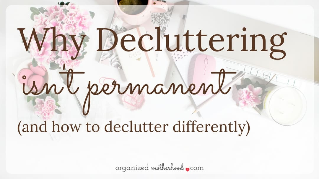 Why Decluttering Isn't Permanent (and How to Clean Differently)