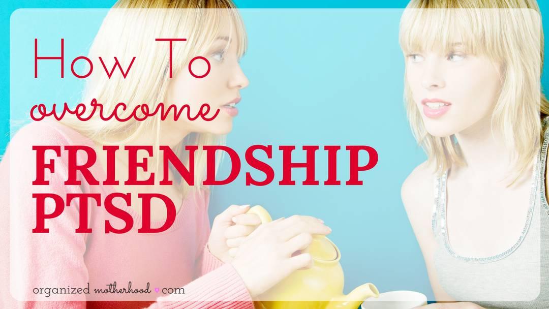 How to Overcome Friendship PTSD