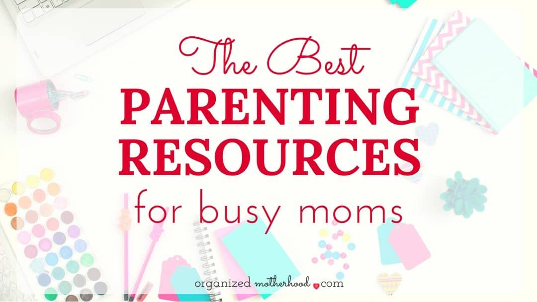 The Best Parenting Resources for Busy Moms