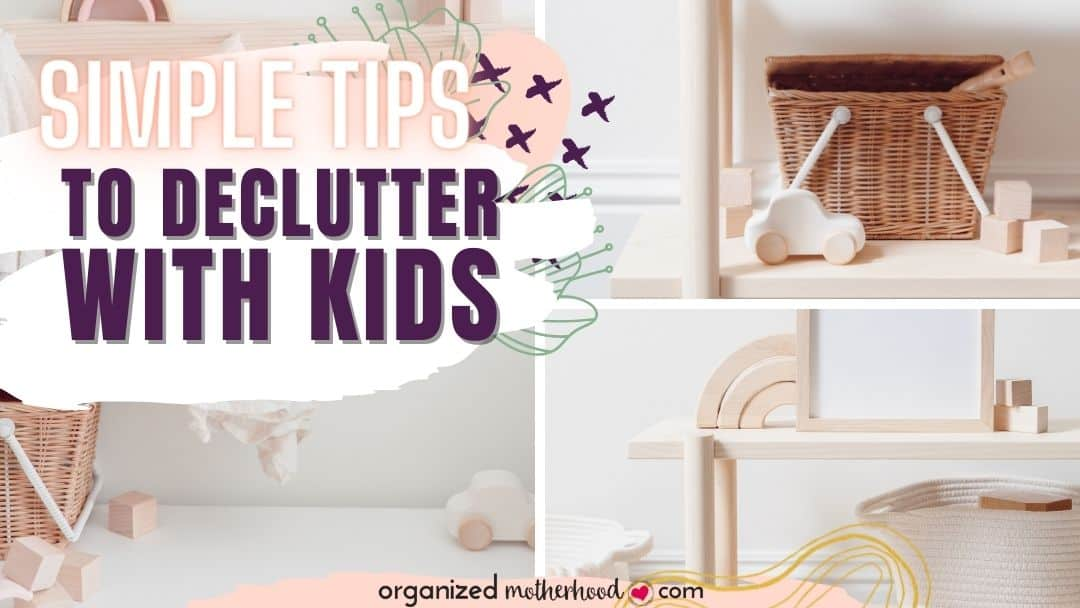 Simple Tips to Declutter With Kids