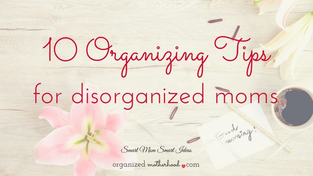 It's easy to be disorganized as a mom. But it doesn't have to define you. If you're struggling to be more organized, try these 10 organizing tips for disorganized moms.