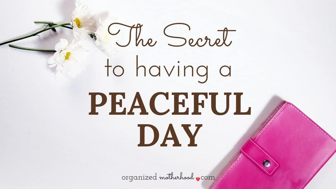 The Secret Organized Moms Know for Having a Peaceful Day