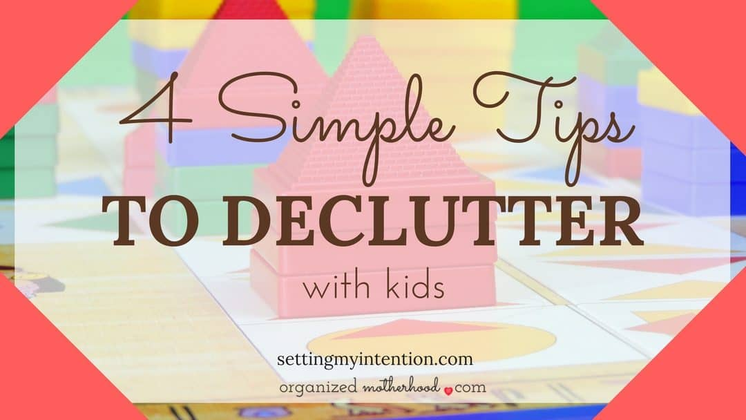 4 Simple Tips to Declutter With Kids