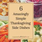 These 6 recipes are so easy to make but still taste delicious. They're perfect for quick family dinners or Thanksgiving.