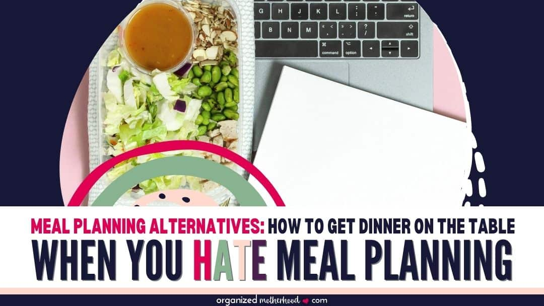 meal planning alternatives: how to get dinner on the table quickly when you hate making a meal planner