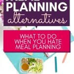 meal planning alternatives - what to do when you hate using a meal planner