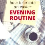 You can still set yourself up for a great day with these tips for a simple evening routine. By limiting what you're doing before bed and only focusing on a few things in your nightly routine, you can have an easy evening routine that works!