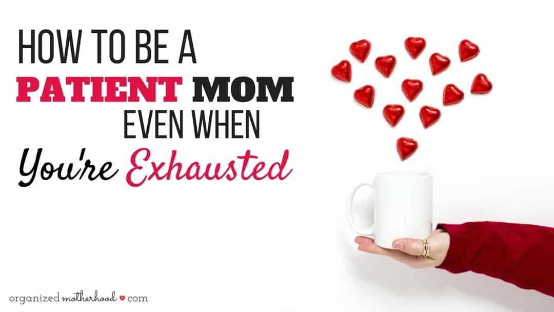 Be a patient mom, even when you're exhausted, with these tips. For those days when parenting seems like a struggle and your patience is wearing thin, try these positive parenting ideas to relieve stress and be a better mom.