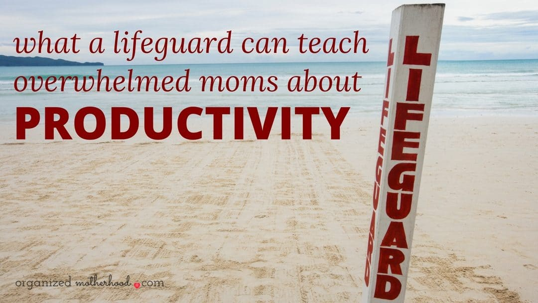 What a Lifeguard Can Teach an Overwhelmed Mom About Productivity