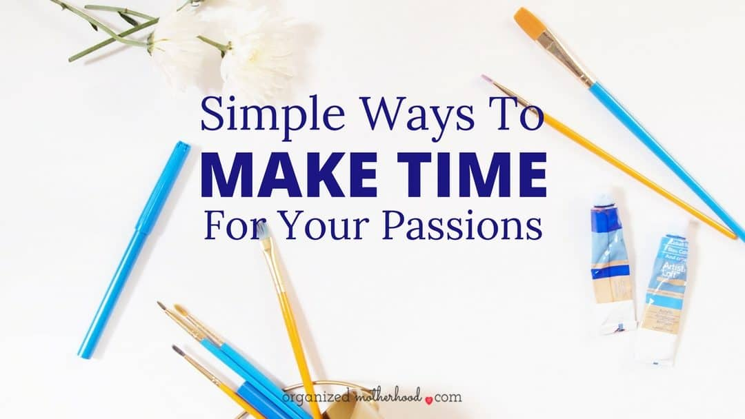 Simple Steps to Make Time for Your Passions