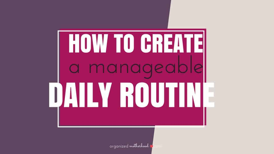 How to Create a Manageable Daily Routine