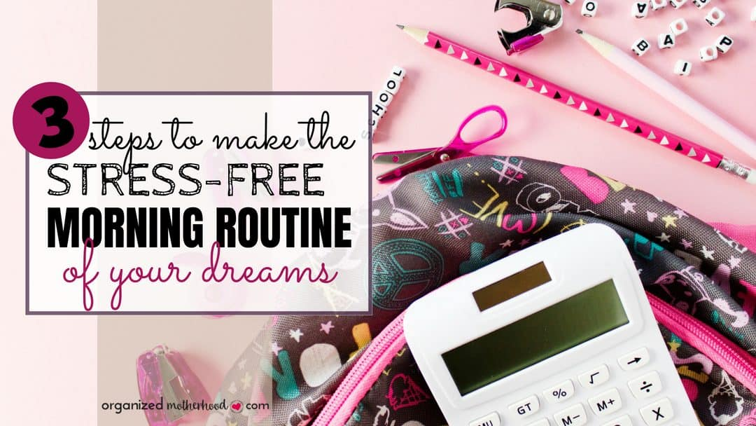 Simplify your morning routines for school with these three easy steps.