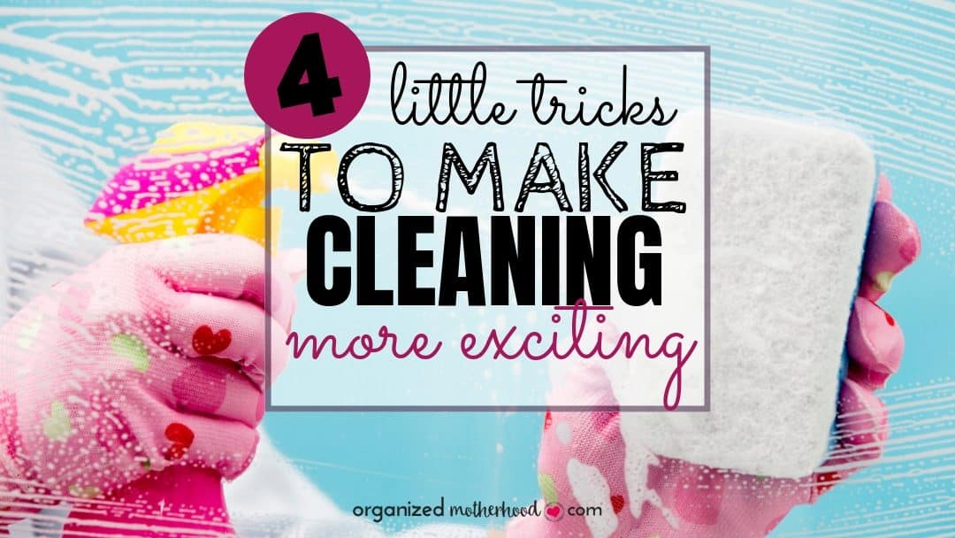 4 Ways to Make Cleaning Fun