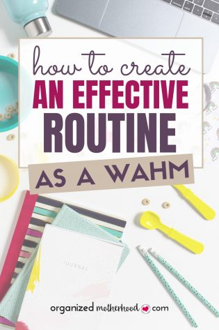 Create an effective morning, evening, and daily routine with these tips to skyrocket your productivity and stay organized as a WAHM.