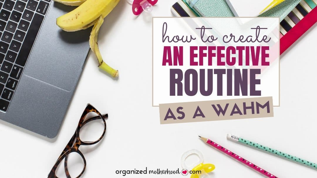 How to Create an Effective Routine as a WAHM