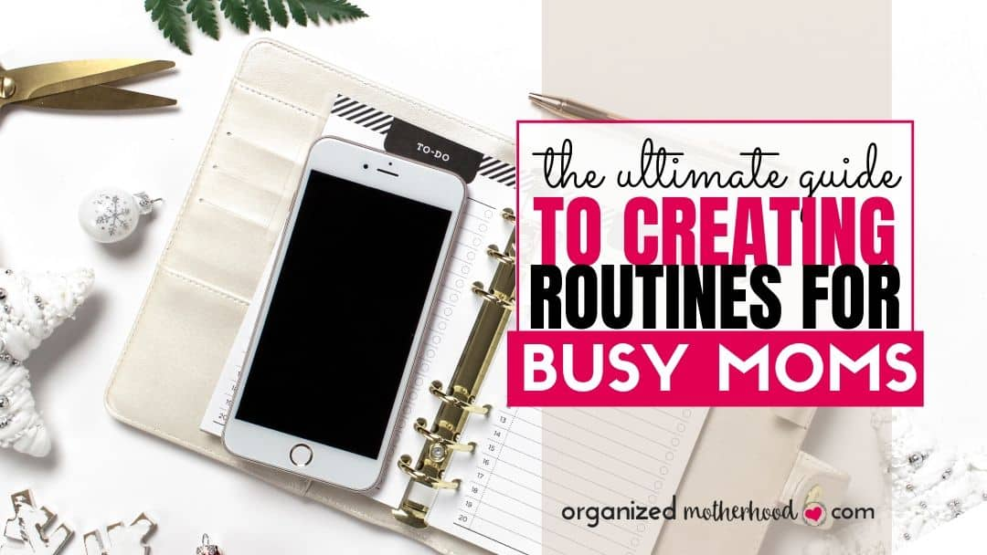 Create your ideal schedule with these routines for moms.