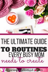 Create routines for moms with these tips to organize your life.
