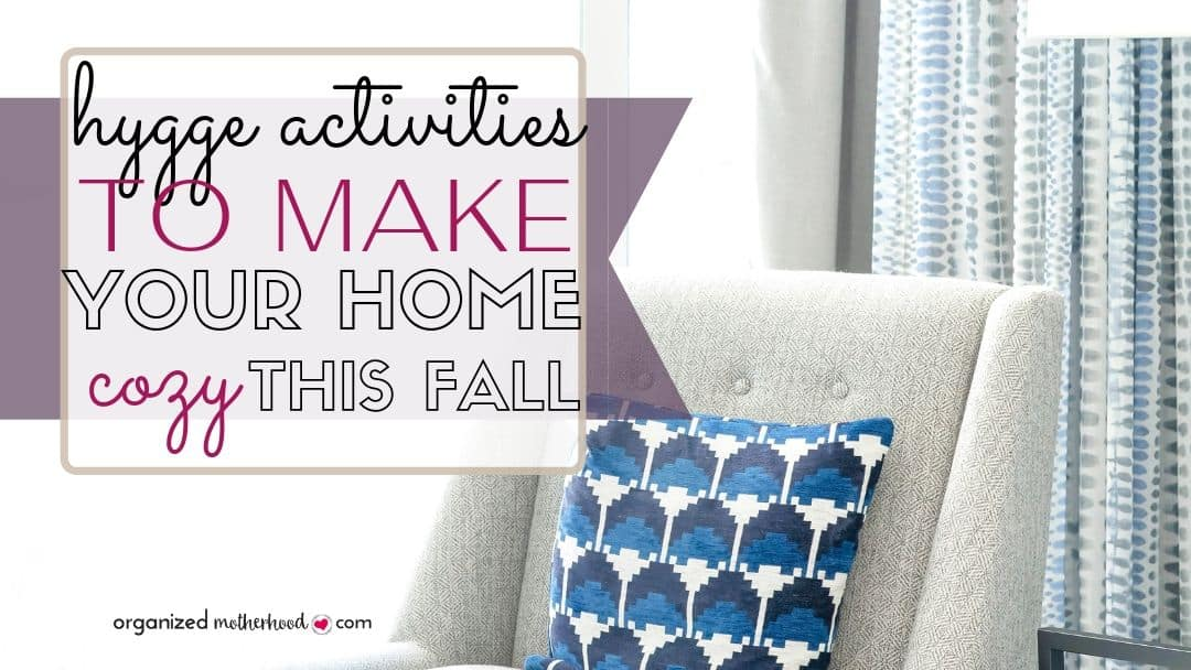 Want a cozy house this fall? Try these hygge activities and home decor ideas.