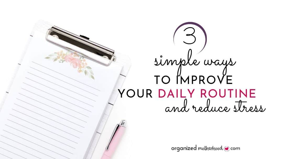 3 Simple Ways to Improve Your Daily Routine