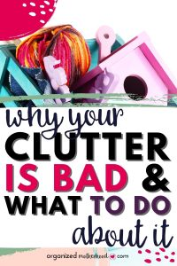 Why clutter is bad in your home and what to do about it