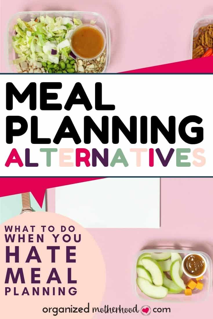 meal planning alternatives - what to do when you hate making meal plans