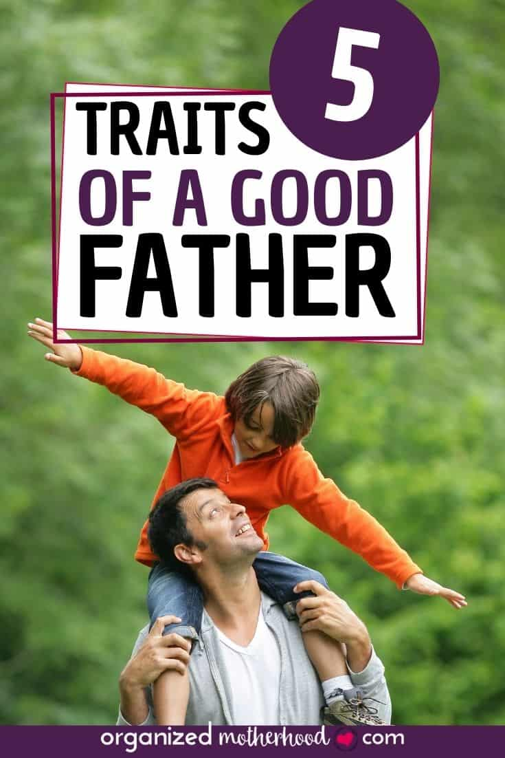 Which traits does a dad need to be effective? These characteristics of a good father are so important to raise happy children.