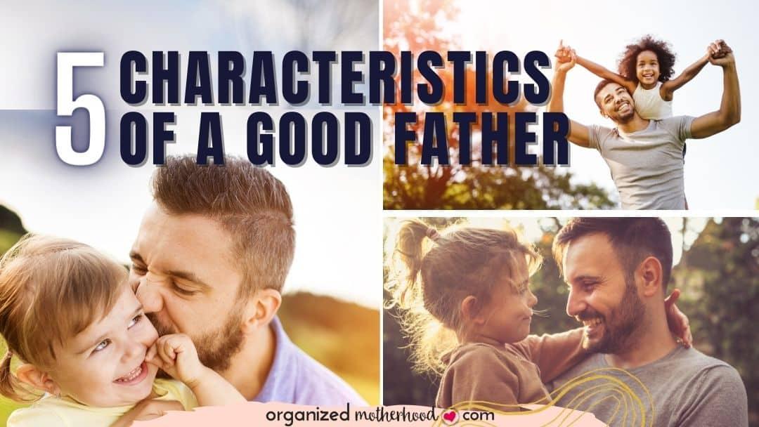 Five Characteristics Of A Good Father