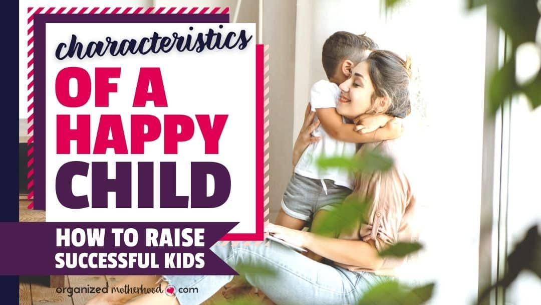 Characteristics of a happy child: How To Raise Successful Children