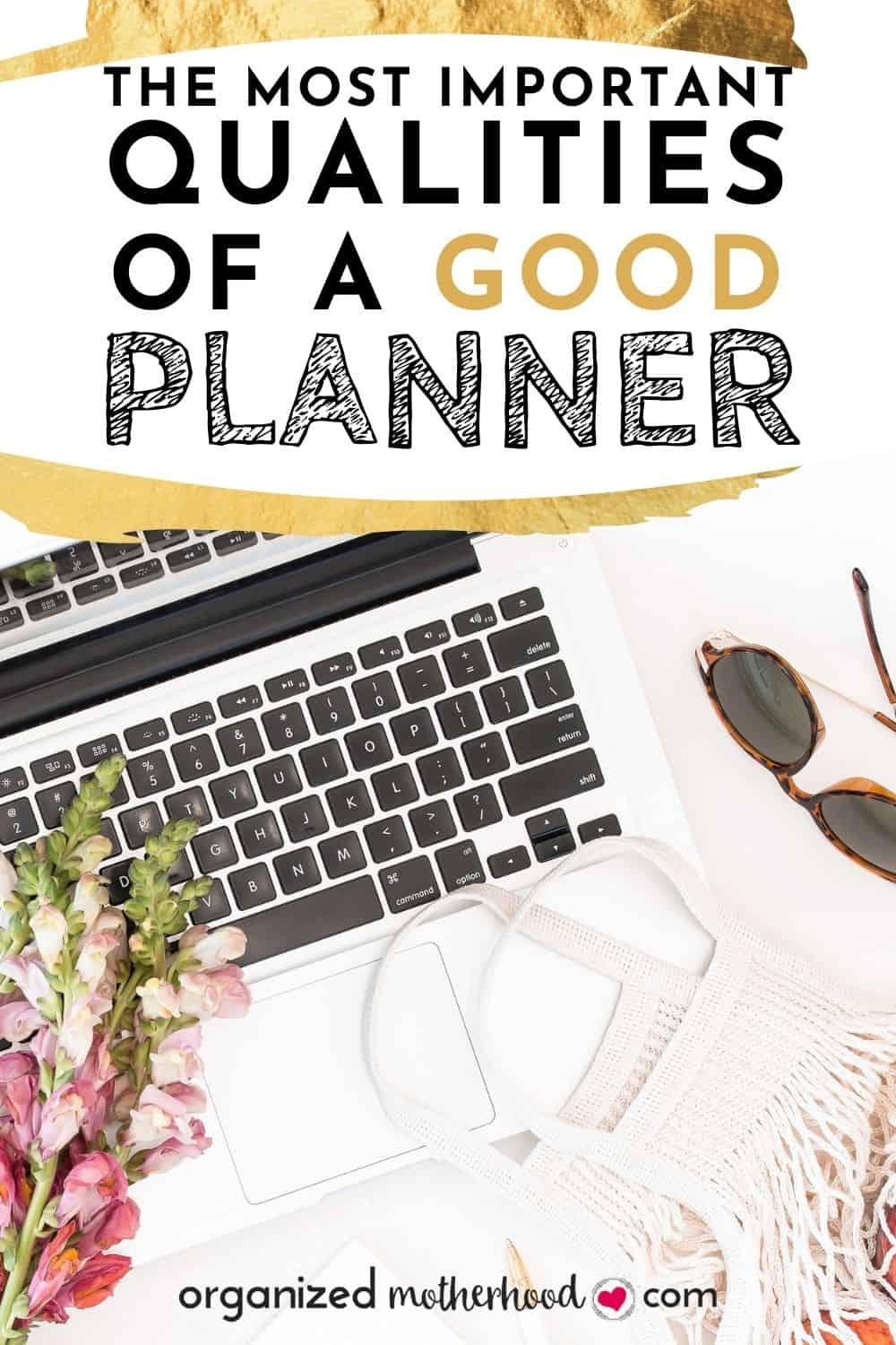 The most important qualities of a good planner, these characteristics will help you live a great life.