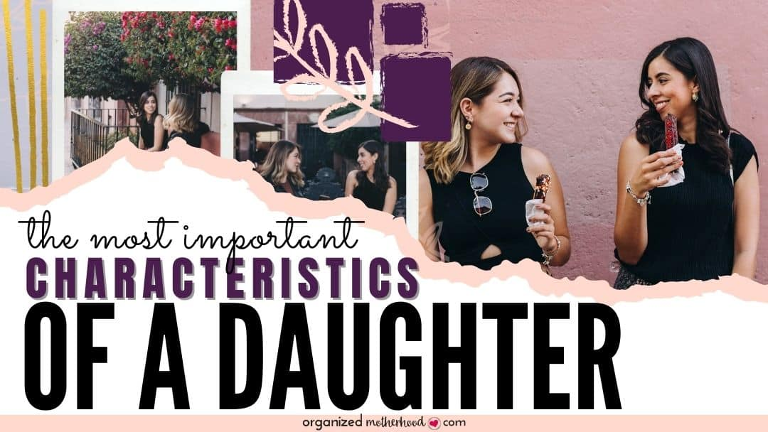 the most important characteristics of a daughter