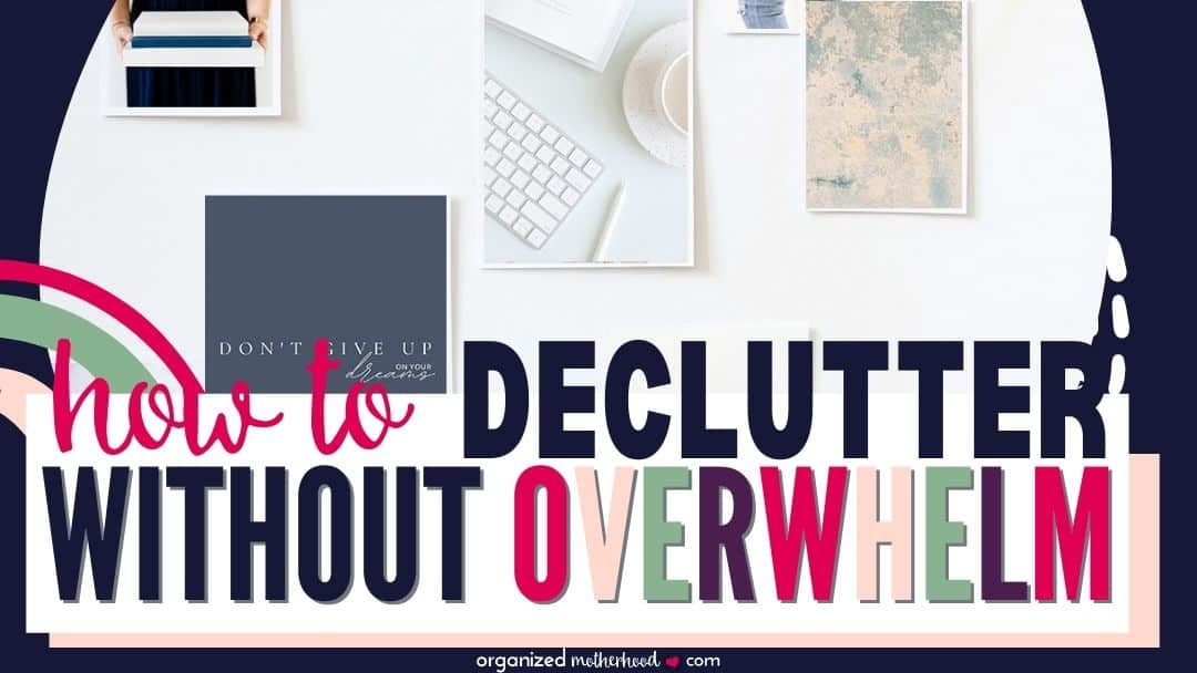 How To Declutter When You Are Feeling Overwhelmed