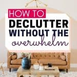 how to declutter without getting overwhelmed