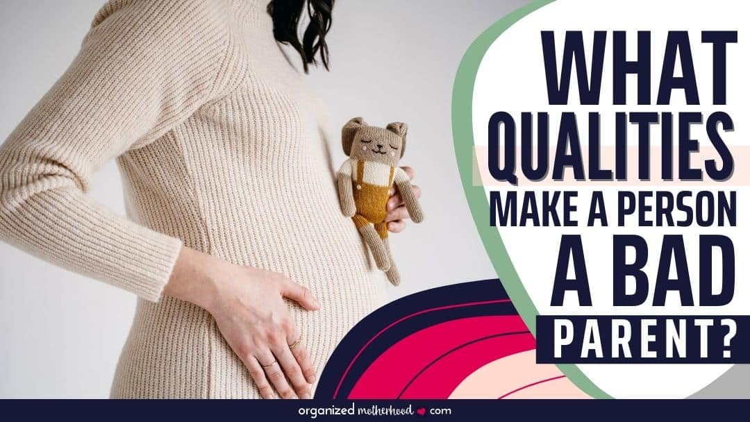 what qualities make a person a bad parent?